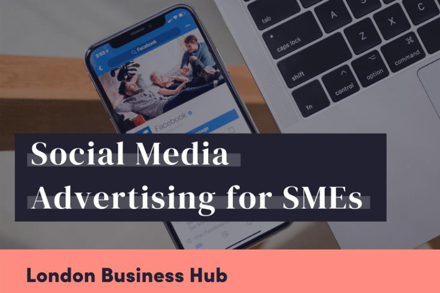 Social Media Advertising for SMEs, London Business Hub